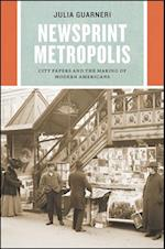 Newsprint Metropolis (Historical Studies of Urban America)