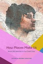 How Places Make Us (Fieldwork Encounters and Discoveries Hardcover)