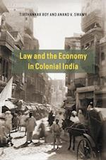 Law and the Economy in Colonial India (Markets and Governments in Economic History)