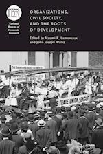 Organizations, Civil Society, and the Roots of Development (Nber Conference Report)