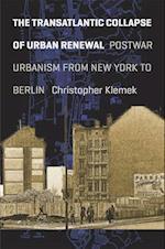 The Transatlantic Collapse of Urban Renewal (Historical Studies of Urban America)