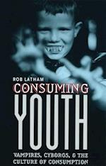 Consuming Youth af Rob Latham, Robert Latham