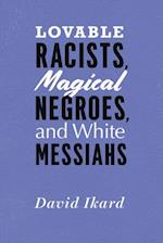 Lovable Racists, Magical Negroes, and White Messiahs