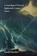 A Genealogy of Terror in Eighteenth-Century France af Ronald Schechter