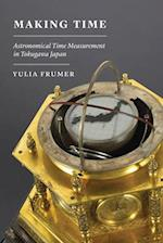 Making Time (Studies of the Weatherhead East Asian Institute)