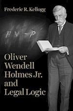Oliver Wendell Holmes Jr. and Legal Logic