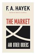 The Market and Other Orders (COLLECTED WORKS OF F A HAYEK, nr. 15)