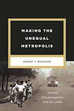 Making the Unequal Metropolis (Historical Studies of Urban America Paperback)