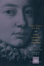 Three Cartesian Feminist Treatises (Other Voice in Early Modern Europe Hardcover)