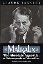 Malraux, the Absolute Agnostic; Or, Metamorphosis as Universal Law