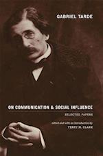 Gabriel Tarde on Communication and Social Influence (Heritage of Society S)