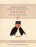 Instructions for American Servicemen in France during World War II af United States Army