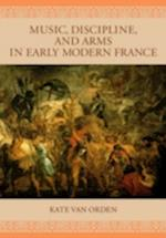 Music, Discipline, And Arms In Early Modern France