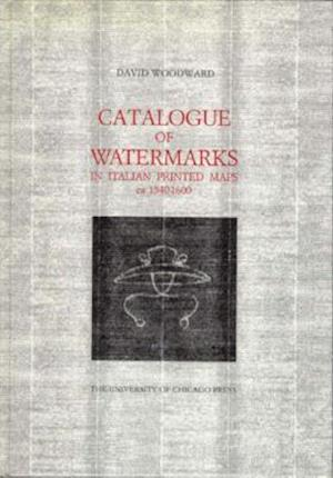 Catalogue of Watermarks in Italian Printed Maps, Ca 1540-1600