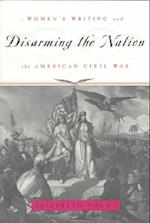 Disarming the Nation (Women in Culture Society Paperback)