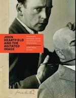 John Heartfield and the Agitated Image af Andres Mario Zervigon