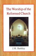 The Worship of the Reformed Church (Library of theological translations)