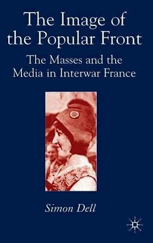 Image of the Popular Front: The Masses and the Media in Interwar France