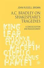 A.C. Bradley on Shakespeare's Tragedies : A Concise Edition and Reassessment