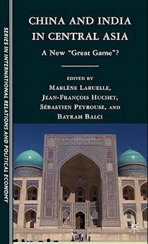 """China and India in Central Asia: A New """"Great Game""""?"""