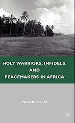 Holy Warriors, Infidels, and Peacemakers in Africa