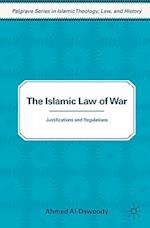 The Islamic Law of War (Palgrave Series in Islamic Theology, Law, and History)