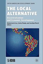 The Local Alternative: Decentralization and Economic Development af Inter-american Development Bank, Carlos Pineda Mannheim, Rafael De La Cruz