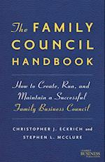 The Family Council Handbook : How to Create, Run, and Maintain a Successful Family Business Council