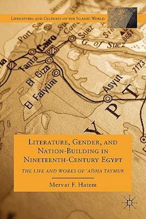 Literature, Gender, and Nation-Building in Nineteenth-Century Egypt