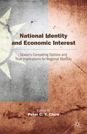 National Identity and Economic Interest: Taiwan's Competing Options and Their Implications for Regional Stability