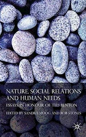 Nature, Social Relations and Human Needs: Essays in Honour of Ted Benton
