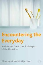 Encountering the Everyday : An Introduction to the Sociologies of the Unnoticed