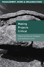 Making Projects Critical (MANAGEMENT, WORK AND ORGANISATIONS)