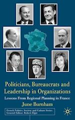 Politicians, Bureaucrats and Leadership in Organizations (French Politics, Society and Culture)