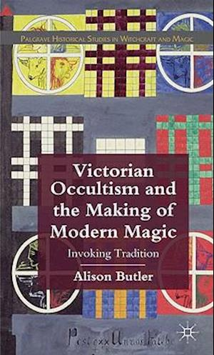 Victorian Occultism and the Making of Modern Magic: Invoking Tradition