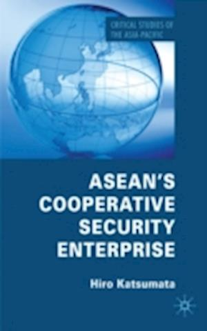 ASEAN's Cooperative Security Enterprise: Norms and Interests in the ASEAN Regional Forum