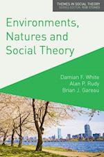 Environments, Natures and Social Theory : Towards a Critical Hybridity af Alan Rudy, Damian White, Brian Gareau
