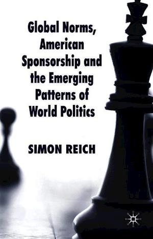 Global Norms, American Sponsorship and the Emerging Patterns of World Politics