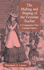 The Making and Shaping of the Victorian Teacher af Marianne A. Larsen