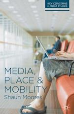 Media, Place and Mobility (Key Concerns in Media Studies)