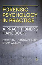 Forensic Psychology in Practice : A Practitioner's Handbook