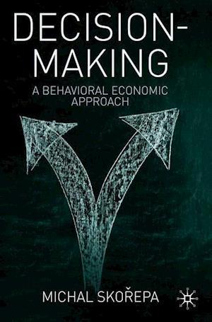 Decision Making : A Behavioral Economic Approach