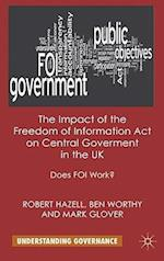 The Impact of the Freedom of Information Act on Central Government in the UK (Understanding Governance)
