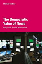 The Democratic Value of News : Why Public Service Media Matter
