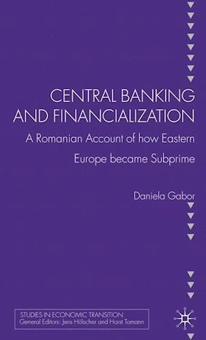 Central Banking and Financialization: A Romanian Account of How Eastern Europe Became Subprime