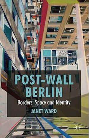 Bog, hardback Post-Wall Berlin: Borders, Space and Identity af Janet Ward