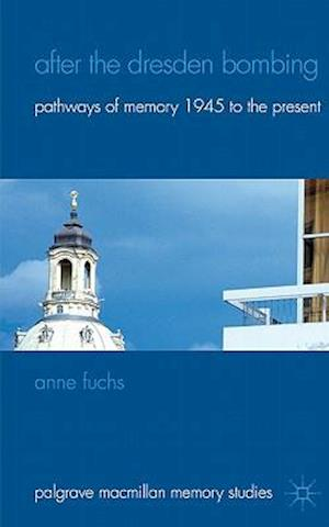After the Dresden Bombing: Pathways of Memory, 1945 to the Present
