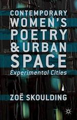 Contemporary Women's Poetry and Urban Space: Experimental Cities
