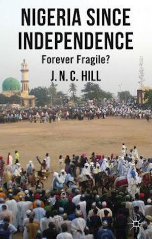 Nigeria Since Independence: Forever Fragile?