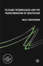 Telecare Technologies and the Transformation of Healthcare (Health, Technology And Society)